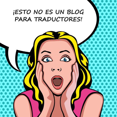 Esto no es un blog para traductores. ¿O tal vez sí?